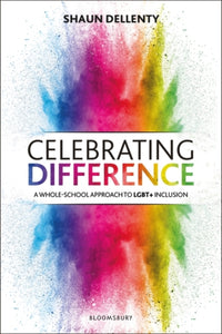Celebrating Difference : A Whole-School Approach to Lgbt+ Inclusion-9781472961501