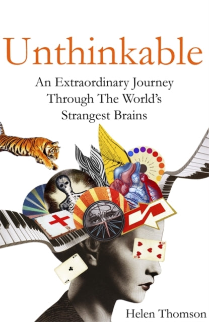 Unthinkable : An Extraordinary Journey Through the World's Strangest Brains-9781473611771