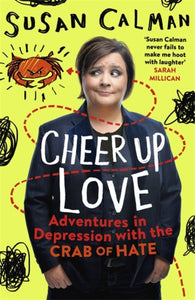 Cheer Up Love : Adventures in depression with the Crab of Hate-9781473632042