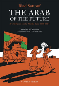 The Arab of the Future : Volume 1: A Childhood in the Middle East, 1978-1984 - A Graphic Memoir-9781473638112