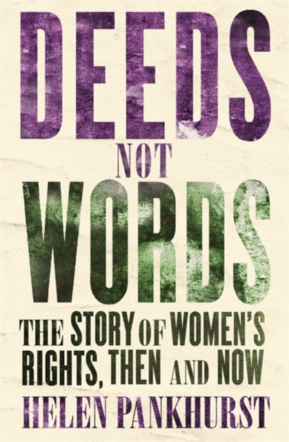 Deeds Not Words : The Story of Women's Rights - Then and Now-9781473646872