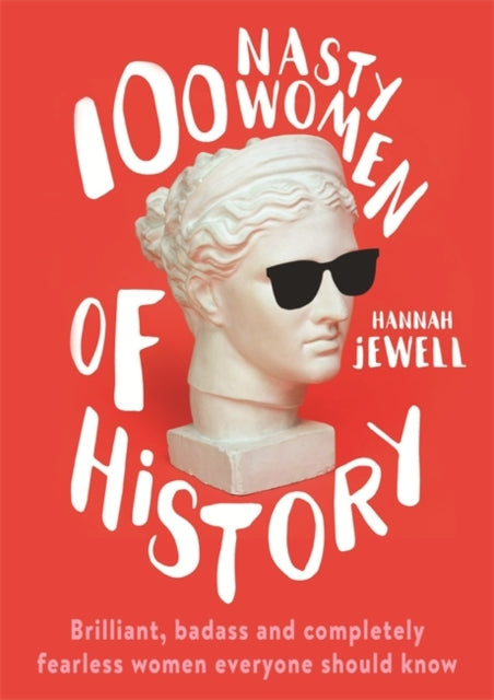 100 Nasty Women of History : Brilliant, badass and completely fearless women everyone should know-9781473671249