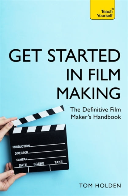 Get Started in Film Making : The Definitive Film Maker's Handbook-9781473678538