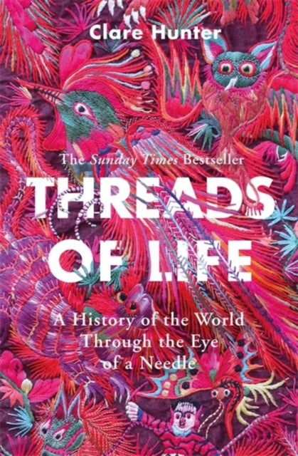 Threads of Life : A History of the World Through the Eye of a Needle-9781473687936