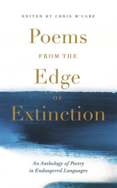 Poems from the Edge of Extinction : The Beautiful New Treasury of Poetry in Endangered Languages, in Association with the National Poetry Library-9781473692992