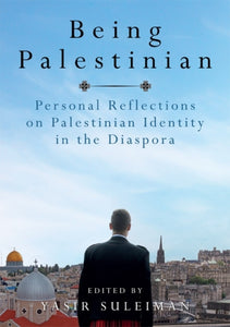 Being Palestinian : Personal Reflections on Palestinian Identity in the Diaspora-9781474405393