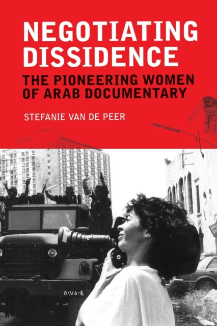 Negotiating Dissidence : The Pioneering Women of Arab Documentary-9781474437554