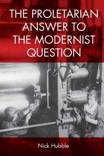 The Proletarian Answer to the Modernist Question-9781474444392