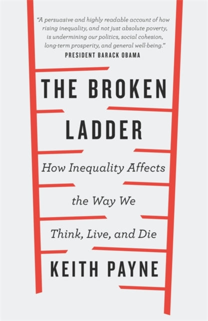 The Broken Ladder : How Inequality Changes the Way We Think, Live and Die-9781474601122