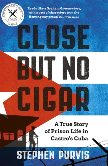Close But No Cigar : A True Story of Prison Life in Castro's Cuba-9781474605069