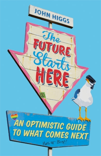 The Future Starts Here : An Optimistic Guide to What Comes Next-9781474609401