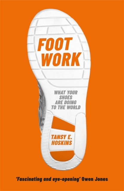 Foot Work : What Your Shoes Are Doing to the World-9781474609852