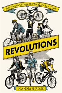 Revolutions : How Women Changed the World on Two Wheels-9781474611367