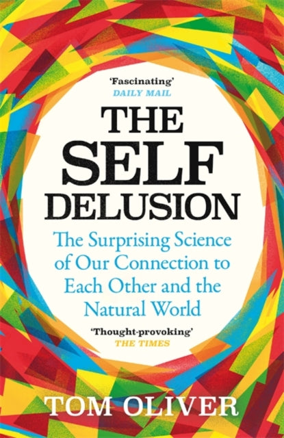 The Self Delusion : The Surprising Science of Our Connection to Each Other and the Natural World-9781474611763