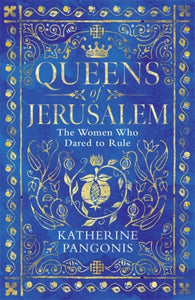 Queens of Jerusalem : The Women Who Dared to Rule-9781474614078