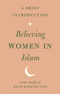 Believing Women in Islam : A Brief Introduction-9781477315880