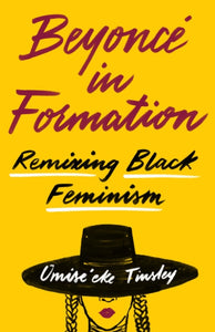 Beyonce in Formation : Remixing Black Feminism-9781477318393