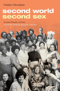 Second World, Second Sex : Socialist Women's Activism and Global Solidarity during the Cold War-9781478001812