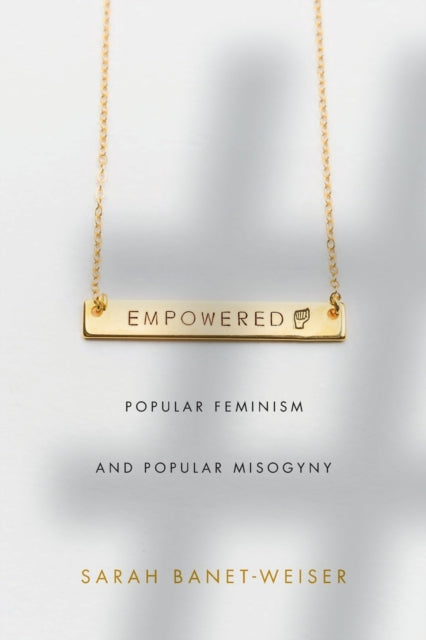Empowered : Popular Feminism and Popular Misogyny-9781478002918