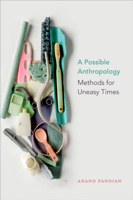 A Possible Anthropology : Methods for Uneasy Times-9781478003755