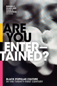 Are You Entertained? : Black Popular Culture in the Twenty-First Century-9781478006787