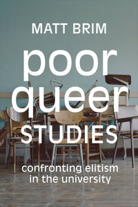 Poor Queer Studies : Confronting Elitism in the University-9781478008200