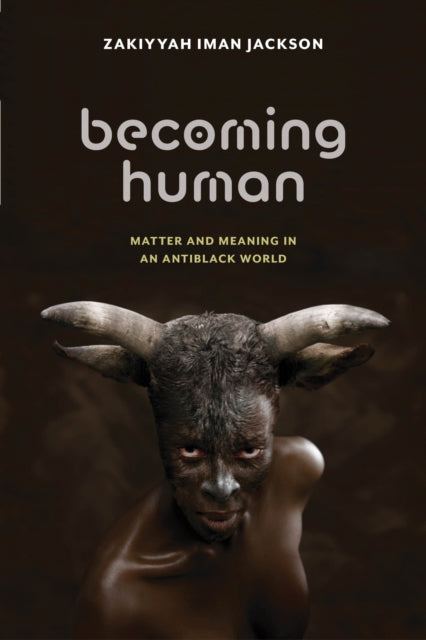 Becoming Human : Matter and Meaning in an Antiblack World-9781479830374