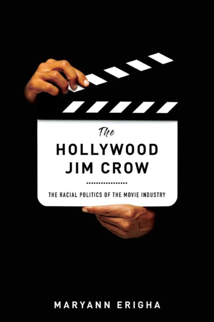 The Hollywood Jim Crow : The Racial Politics of the Movie Industry-9781479847877
