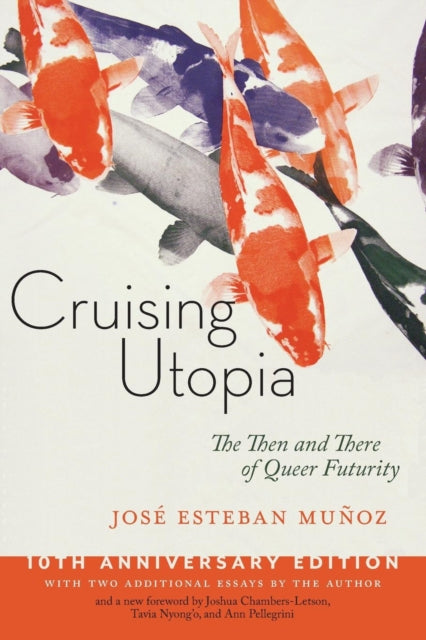 Cruising Utopia, 10th Anniversary Edition : The Then and There of Queer Futurity-9781479874569