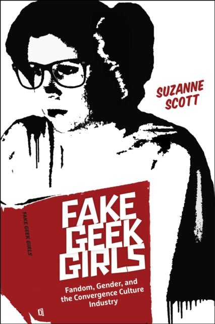 Fake Geek Girls : Fandom, Gender, and the Convergence Culture Industry-9781479879571