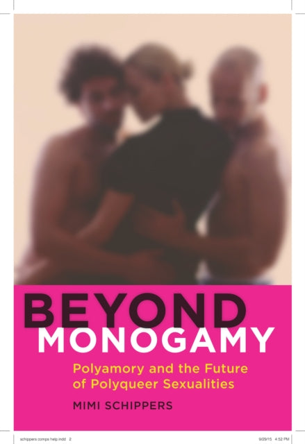 Beyond Monogamy : Polyamory and the Future of Polyqueer Sexualities-9781479886227