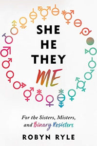 She/He/They/Me : For the Sisters, Misters, and Binary Resisters-9781492666943