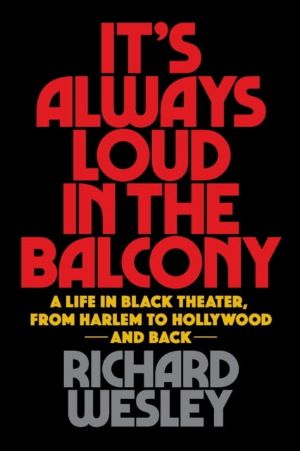 It's Always Loud in the Balcony : A Life in Black Theater, from Harlem to Hollywood and Back-9781495072413