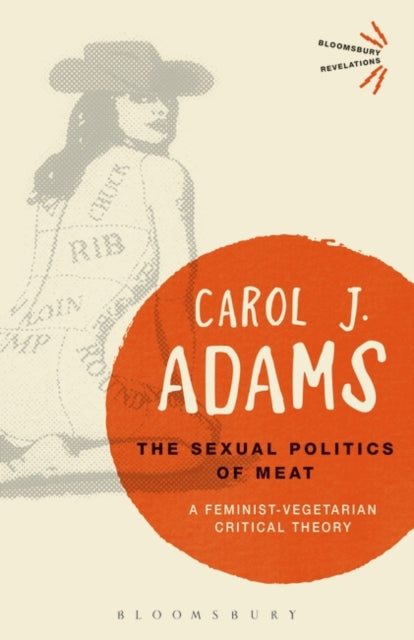 The Sexual Politics of Meat - 25th Anniversary Edition : A Feminist-Vegetarian Critical Theory-9781501312830
