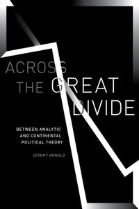 Across the Great Divide : Between Analytic and Continental Political Theory-9781503612143