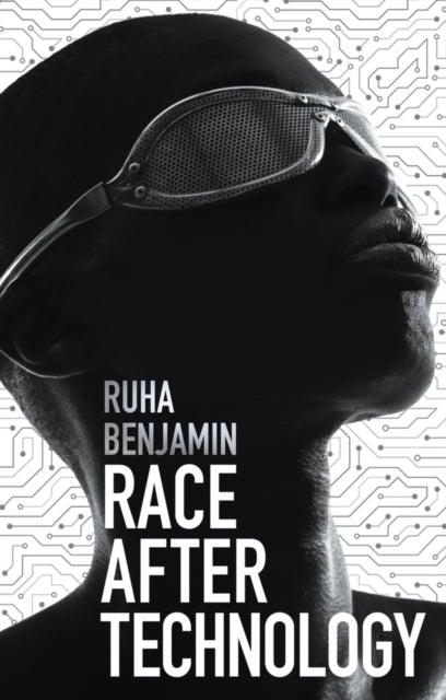 Race After Technology : Abolitionist Tools for the New Jim Code-9781509526406
