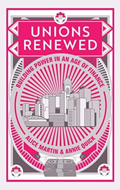 Unions Renewed : Building Power in an Age of Finance-9781509539123
