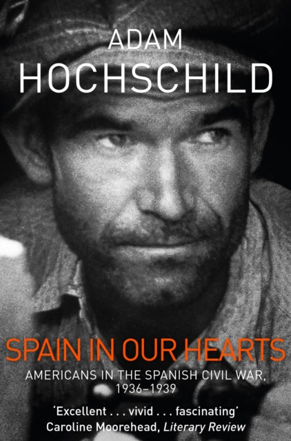 Spain in Our Hearts : Americans in the Spanish Civil War, 1936-1939-9781509810604