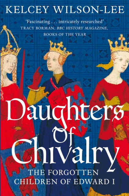 Daughters of Chivalry : The Forgotten Children of Edward I-9781509847914