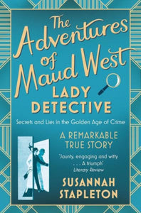 The Adventures of Maud West, Lady Detective : Secrets and Lies in the Golden Age of Crime-9781509867325