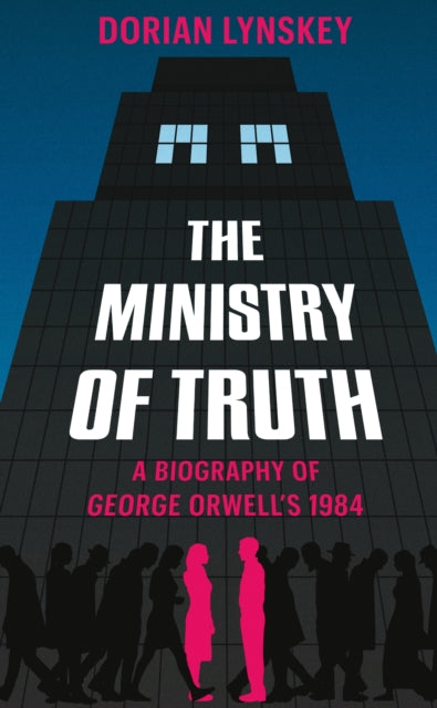 The Ministry of Truth : A Biography of George Orwell's 1984-9781509890736