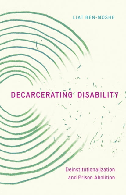 Decarcerating Disability : Deinstitutionalization and Prison Abolition-9781517904432
