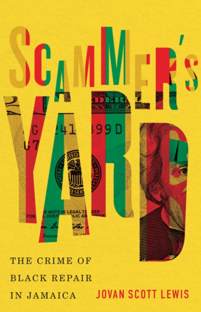 Scammer's Yard : The Crime of Black Repair in Jamaica-9781517909987