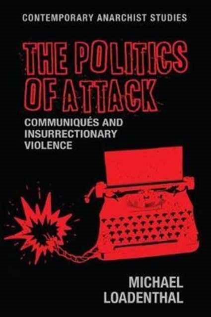 The Politics of Attack : CommuniqueS and Insurrectionary Violence-9781526114440