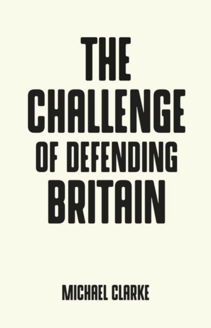 The Challenge of Defending Britain-9781526128782