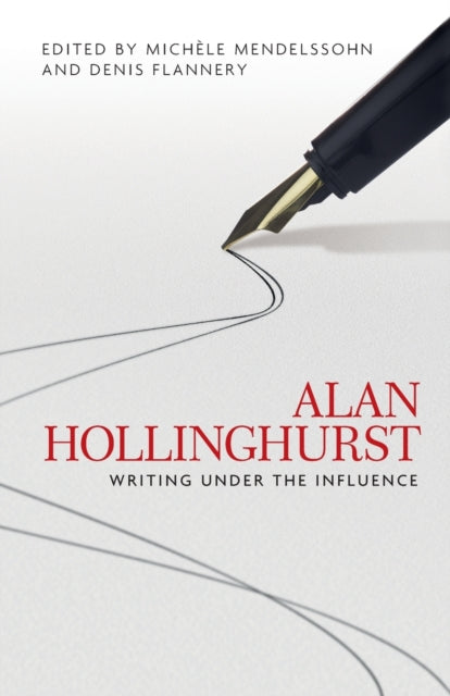 Alan Hollinghurst : Writing Under the Influence-9781526134288