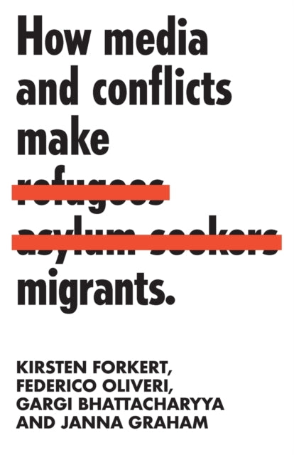 How Media and Conflicts Make Migrants-9781526138132