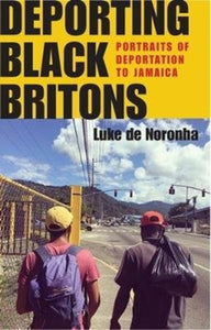 Deporting Black Britons : Portraits of Deportation to Jamaica-9781526143990