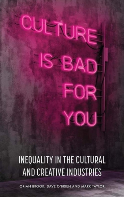 Culture is Bad for You : Inequality in the Cultural and Creative Industries-9781526144164