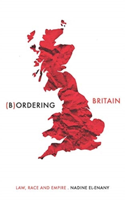 Bordering Britain : Law, Race and Empire-9781526145420